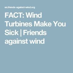 FACT: Wind Turbines Make You Sick | Friends against wind