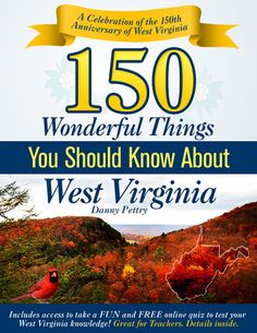 WV celebrates it's 150th Birthday this year. 1863-2013 Should be a nice book. http://www.amazon.com/Wonderful-Things-should-know-about/dp/1463572344/ref=sr_1_14?ie=UTF8=1355063305=8-14=danny+pettry