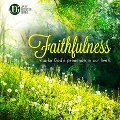 Faithfulness marks God's presence in our lives.