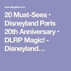 20 Must-Sees • Disneyland Paris 20th Anniversary • DLRP Magic! - Disneyland…