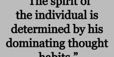 The Spirit of the individual is determined by his dominating Thought habits.