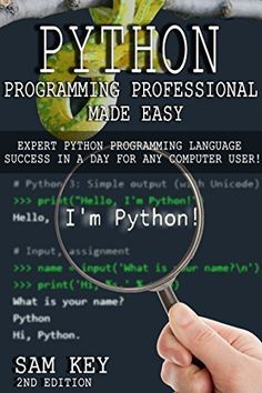 Python Programming Professional Made Easy 2nd Edition! Expert Python Programming Language Success in a Day for Any Computer User! (Python Programming, ... Languages, Android, C Programming)