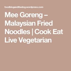 Mee Goreng – Malaysian Fried Noodles | Cook Eat Live Vegetarian