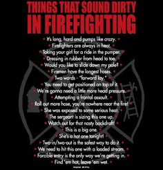 Things that sound dirty in firefighting... firefighter