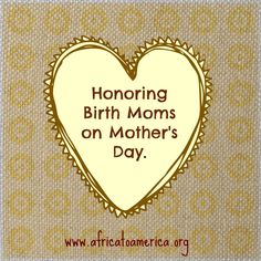Honoring Birth Moms on Mother's Day. - Africa to America at the end is a beautiful poem about the legacy of two mothers and adoption.