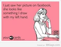 hahaha! I am left handed, but you get the point
