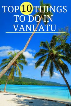 Discover the top 10 things to do in Vanuatu, from pristine beaches and blue holes, to wreck dives, volcano tours and island roadtrips. Tonga, Vanuatu Port Vila, Places To Travel, Places To Go, Fiji Travel, Beach Travel, Federated States Of Micronesia, Wanderlust, South Pacific