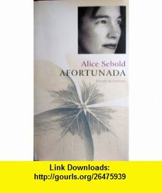 Afortunada (9788467205466) Alice Sebold , ISBN-10: 8467205466  , ISBN-13: 978-8467205466 ,  , tutorials , pdf , ebook , torrent , downloads , rapidshare , filesonic , hotfile , megaupload , fileserve