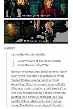 What I love most about this is Luna was raised in a magical household and likely raised around traditional beliefs regarding house elves.
