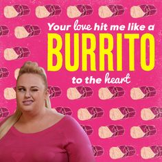 Shot through the heart with cupid's burrito. #HappyValentinesDay. Pitch perfect