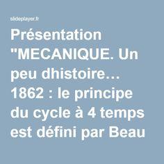 """Présentation """"MECANIQUE. Un peu dhistoire… 1862 : le principe du cycle à 4 temps est défini par Beau de Rochas. 1881 : Charles Jeantaud fabrique son premier véhicule."""" Presentation, Cycle, Diesel Engine, Beauty"""