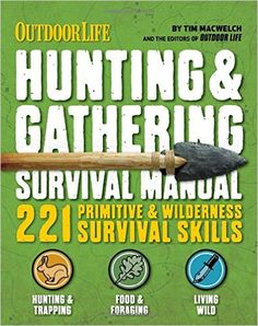 The Hunting & Gathering Survival Manual: 221 Primitive & Wilderness Survival Skills: Tim MacWelch: 9781616288310: Amazon.com: Books