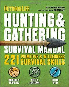The Hunting & Gathering Survival Manual: 221 Primitive & Wilderness Survival Skills: Tim MacWelch: 9781616288310: Amazon.com: Books