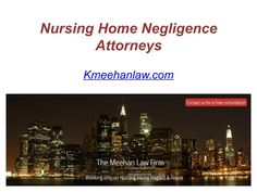 When you are looking for nursing home negligence attorneys in New Jersey, The Meehan Law Firm at http://kmeehanlaw.com/ is the right firm to help you with your case. We have experience the you need and compassion that you deserve.