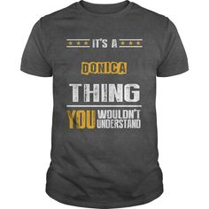 It's A DONICA Thing,You Wouldn't Understand T-shirt #gift #ideas #Popular #Everything #Videos #Shop #Animals #pets #Architecture #Art #Cars #motorcycles #Celebrities #DIY #crafts #Design #Education #Entertainment #Food #drink #Gardening #Geek #Hair #beauty #Health #fitness #History #Holidays #events #Home decor #Humor #Illustrations #posters #Kids #parenting #Men #Outdoors #Photography #Products #Quotes #Science #nature #Sports #Tattoos #Technology #Travel #Weddings #Women