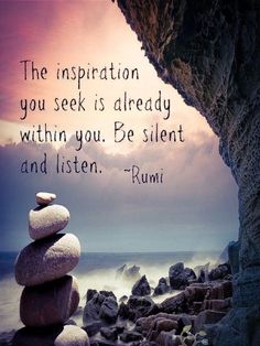 Rumi quotes - 265 Motivational & Inspirational Quotes About Life to Succeed Meditation Quotes, Yoga Quotes, Me Quotes, Motivational Quotes, Quotes About Yoga, Quotes On Peace, Stillness Quotes, Rumi Inspirational Quotes, Mindfulness Quotes