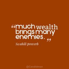 """""""Much wealth brings many enemies"""". #Quotes #Swahili #Proverb via @Candidman"""