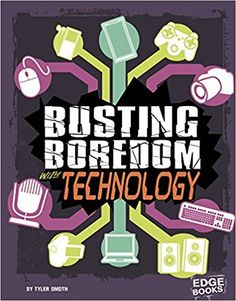 Busting Boredom with Technology (Boredom Busters): Tyler Omoth: 9781515747055: Amazon.com: Books