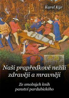 Karel Kýr- příběhy a publicistika: Naši pradpředkové nežili zdravěji a mravněji