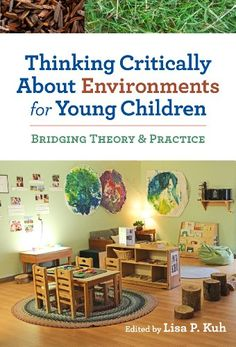 Thinking Critically About Environments for Young Children: Bridging Theory and Practice (Early Childhood Education) by Lisa P.