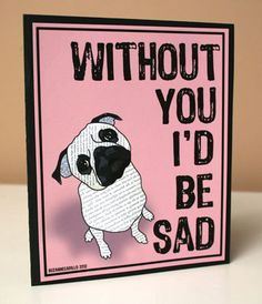 Without You I'd Be Sad Pug Valentine's Day Card. $1.25, via Etsy.