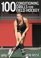 100 Conditioning Drills for Field Hockey - with Rob Rose, CSCS; President of Sport Specific Consulting and True Athlete Performance