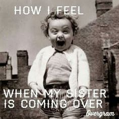 Exactly!  Miss my sisters!