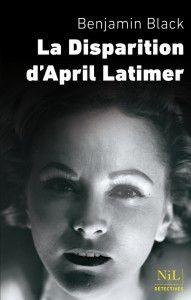 La disparition d'april latimer - michéle albaret-maatsch-benjamin black - ROBERT LAFFONT/BOUQUINS/SEGHER (Epub)