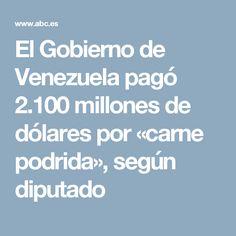 El Gobierno de Venezuela pagó 2.100 millones de dólares por «carne podrida», según diputado