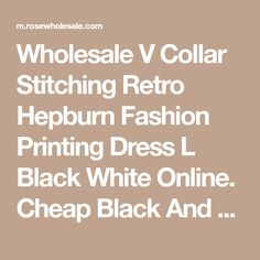 Wholesale V Collar Stitching Retro Hepburn Fashion Printing Dress L Black White Online. Cheap Black And White Blouse And Long Sleeve White Lace Dress on Rosewholesale.com