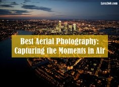 Top 40 Best #Aerial #Photography: Capturing the Moments in Air