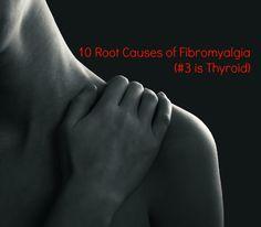 10 Root Causes of Fibromyalgia (#3 is Thyroid)