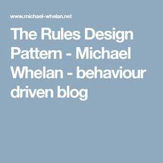 The Rules Design Pattern - Michael Whelan - behaviour driven blog