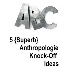 5 Superb Anthropologie Knock-Off Ideas.  I really heart Anthro!  Good ideas here to have the look for less.