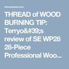 THREAD of WOOD BURNING TIP:    Terryo's review of SE WP28 28-Piece Professional Wood Burning...