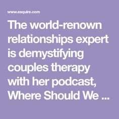 The world-renown relationships expert is demystifying couples therapy with her podcast, Where Should We Begin? But her approach to problem-solving goes beyond love, passion, and sex. Relationship Psychology, Problem Solving, Relationships, Therapy, Romance, Passion, Entertaining, Couples, Romance Film