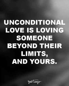 Unconditional love is loving someone beyond their limits, and yours. Last Love Quotes, Forever Love Quotes, Finding Love Quotes, Self Love Quotes, Love Yourself Quotes, Quotes For Him, Family Quotes, Acceptance Quotes Relationships, Relationship Quotes