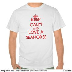 Keep calm and Love a Seahorse Tshirts