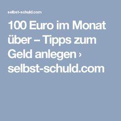100 Euro im Monat über – Tipps zum Geld anlegen › selbst-schuld.com