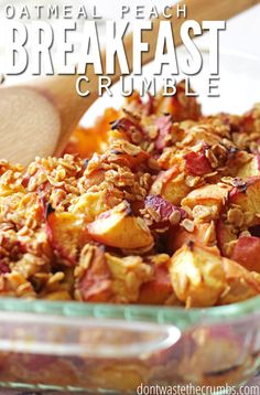 This easy recipe for oatmeal peach breakfast crumble is one of my favorites. Only four ingredients, one bowl and can be made ahead of time - perfect for brunches or a fast weekday breakfast! :: DontWastetheCrumsbs.com