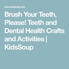 Brush Your Teeth, Please! Teeth and Dental Health Crafts and Activities | KidsSoup