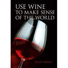 Use Wine to Make Sense of the World by Elliot Essman Chrismas Wishes, Wine Chart, Dandelion Wine, Wine Education, French Wine, Italian Wine, Self Publishing, Wine Making