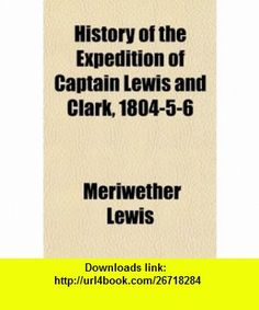 History of the Expedition of Captain Lewis and Clark, 1804-5-6 (9781150067990) Meriwether Lewis , ISBN-10: 1150067993  , ISBN-13: 978-1150067990 ,  , tutorials , pdf , ebook , torrent , downloads , rapidshare , filesonic , hotfile , megaupload , fileserve