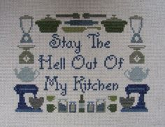 Stay the Hell out of my Kitchen Crossstitch by hardcorestitchcorps, $5.00. Ha ha!