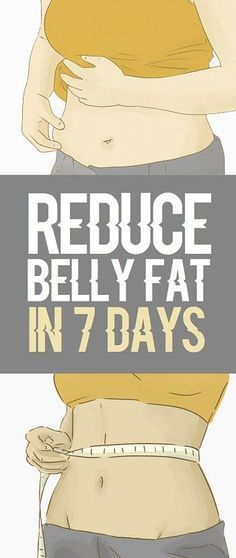 How to reduce belly fat in 7 days.