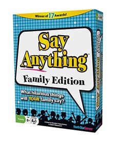 Say Anything Family  Say Anything Family  BUY NOW  $15.21    Say Anything Family Edition will have YOUR family talking and laughing in minutes! Every player answers a fun question like Wheres the best place to have a birthday party? or What would make long car rides more fun? Then players try to choose which answer the judge will like best. Play Say Anything Family Edition and find out what hilarious things YOUR family will say!Winner of 30 awards! A game that kids AND parents actually enjoy…