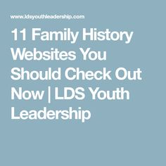 11 Family History Websites You Should Check Out Now   LDS Youth Leadership
