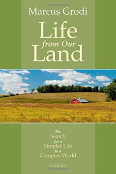 Life from Our Land: The Search for a Simpler Life in a Complex World by Marcus Grodi http://www.amazon.com/dp/162164023X/ref=cm_sw_r_pi_dp_wQUBwb1AYN1EG