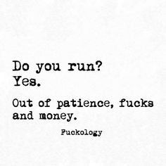 Out of patience, fucks and money. Sarcasm Quotes, Sassy Quotes, Quotes To Live By, Best Quotes, Funny Quotes, Funny Memes, Hilarious, Remember Quotes, Jokes