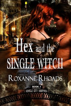 Hex and the Single Witch {Vehicle City Vampires - Book 1} by Roxanne Rhoads